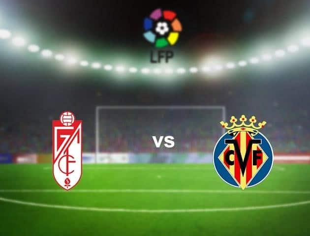 Soi kèo Granada vs Villarreal, 20/06/2020 - VĐQG Tây Ban Nha