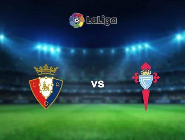Soi kèo nhà cái Osasuna vs Celta Vigo, 12/7/2020 - VĐQG Tây Ban Nha