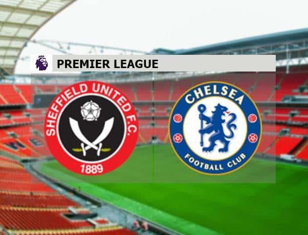 Soi kèo nhà cái Sheffield United vs Chelsea, 11/7/2020 - Ngoại Hạng Anh