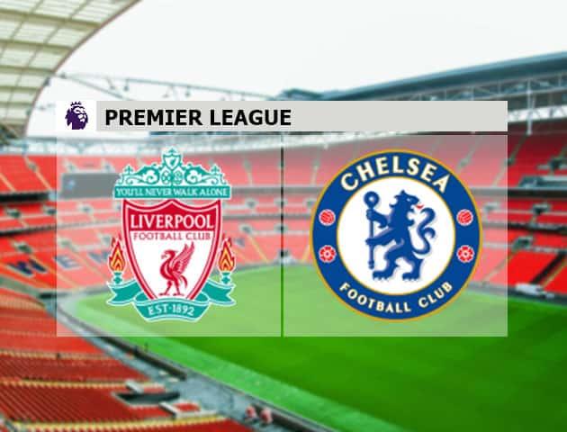 Soi kèo nhà cái Liverpool vs Chelsea, 18/7/2020 - Ngoại Hạng Anh