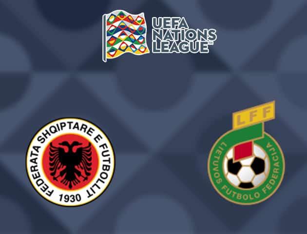 Soi kèo nhà cái Albania vs Lithuania, 08/09/2020 - Nations League