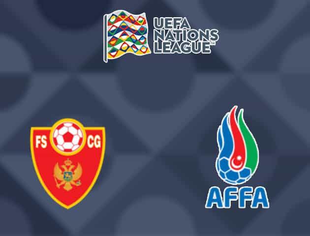 Soi kèo nhà cái Montenegro vs Azerbaijan, 10/10/2020 - Nations League