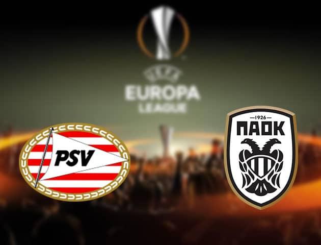 Soi kèo nhà cái PSV Eindhoven vs PAOK, 27/11/2020 - Cúp C2 Châu Âu