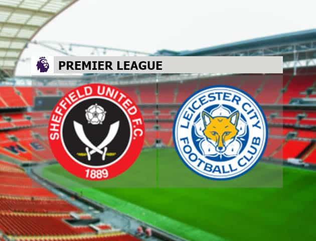 Soi kèo nhà cái Sheffield United vs Leicester City, 6/12/2020 - Ngoại Hạng Anh