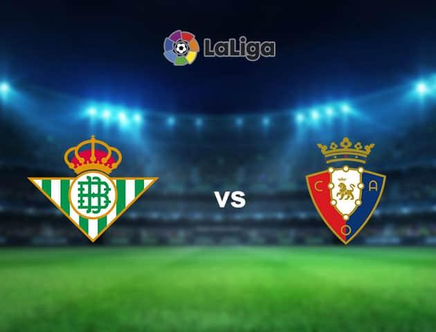 Soi kèo nhà cái Real Betis vs Osasuna, 2/2/2021 - VĐQG Tây Ban Nha