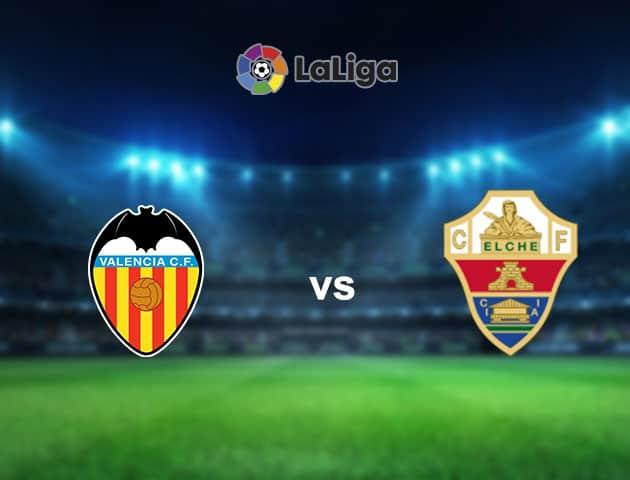 Soi kèo nhà cái Valencia vs Elche, 31/1/2021 - VĐQG Tây Ban Nha