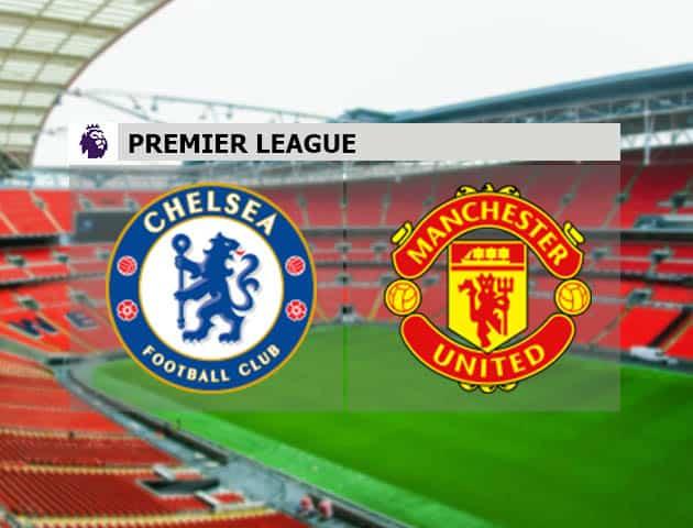 Soi kèo nhà cái Chelsea vs Man Utd, 28/2/2021 - Ngoại Hạng Anh
