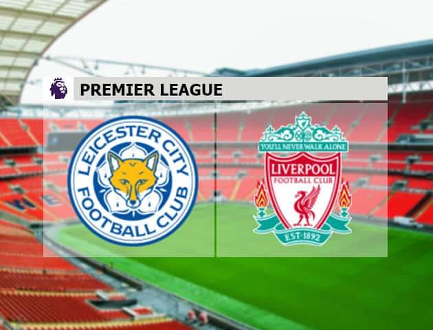 Soi kèo nhà cái Leicester vs Liverpool, 13/2/2021 - Ngoại Hạng Anh