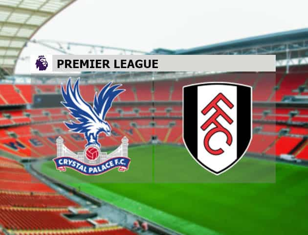 Soi kèo nhà cái Crystal Palace vs Fulham, 28/2/2021 - Ngoại Hạng Anh