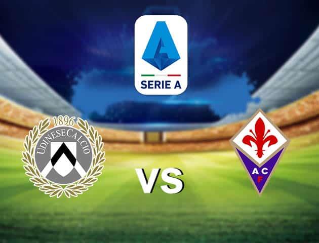 Soi kèo nhà cái Udinese vs Fiorentina, 28/2/2021 - VĐQG Ý [Serie A]