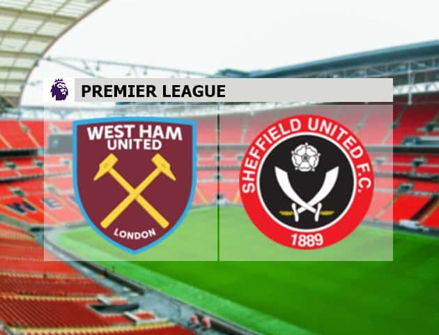 Soi kèo nhà cái West Ham vs Sheffield Utd, 16/2/2021 - Ngoại Hạng Anh