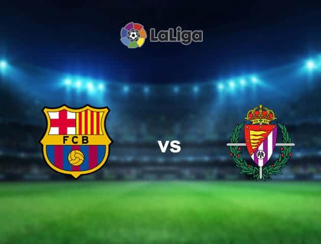 Soi kèo nhà cái Barcelona vs Valladolid, 06/04/2021 - VĐQG Tây Ban Nha