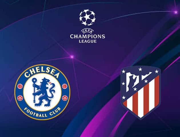 Soi kèo nhà cái Chelsea vs Atletico Madrid, 18/3/2021 - Cúp C1 Châu Âu