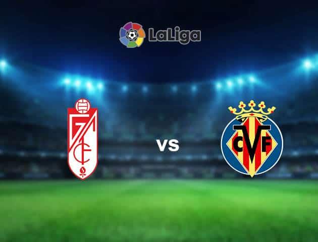 Soi kèo nhà cái Granada CF vs Villarreal, 03/04/2021 - VĐQG Tây Ban Nha