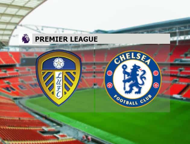 Soi kèo nhà cái Leeds vs Chelsea, 13/3/2021 - Ngoại Hạng Anh