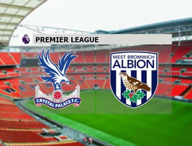 Soi kèo nhà cái Crystal Palace vs West Brom, 13/3/2021 - Ngoại Hạng Anh