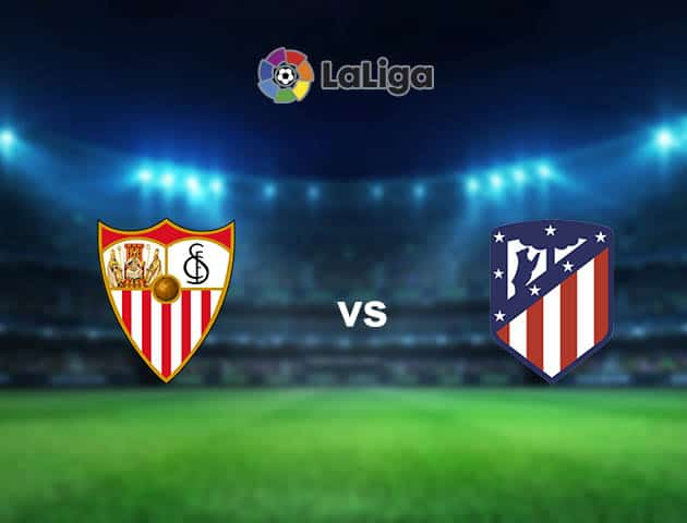 Soi kèo nhà cái Sevilla vs Atl. Madrid, 05/04/2021 - VĐQG Tây Ban Nha