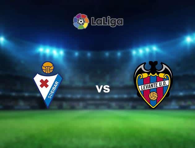 Soi kèo nhà cái Eibar vs Levante, 10/04/2021 - VĐQG Tây Ban Nha