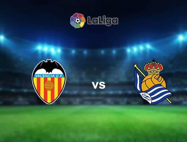 Soi kèo nhà cái Valencia vs Real Sociedad, 11/04/2021 - VĐQG Tây Ban Nha