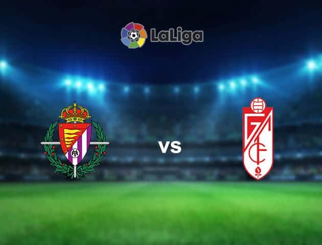 Soi kèo nhà cái Valladolid vs Granada CF, 11/04/2021 - VĐQG Tây Ban Nha