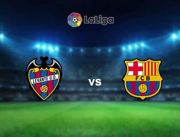Soi kèo nhà cái Levante vs Barcelona, 12/05/2021 - VĐQG Tây Ban Nha