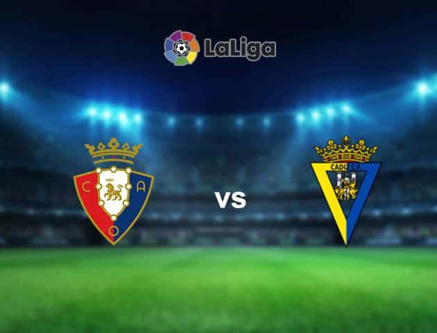 Soi kèo nhà cái Osasuna vs Cadiz CF, 12/05/2021 - VĐQG Tây Ban Nha