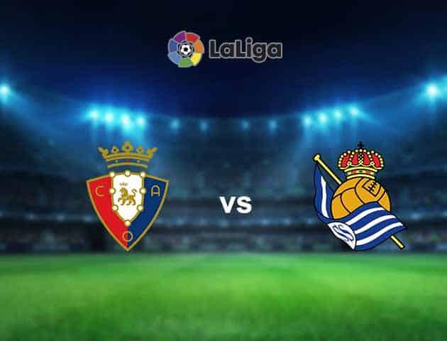 Soi kèo nhà cái Osasuna vs Real Sociedad, 22/05/2021 - VĐQG Tây Ban Nha