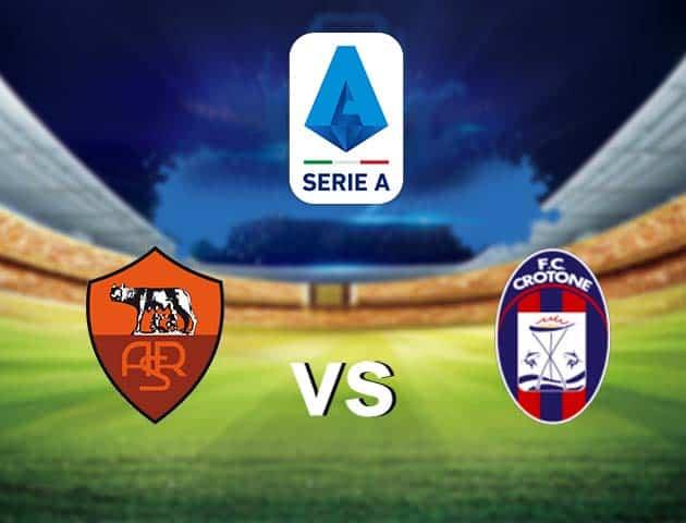 Soi kèo nhà cái AS Roma vs Crotone, 09/05/2021 - VĐQG Ý [Serie A]
