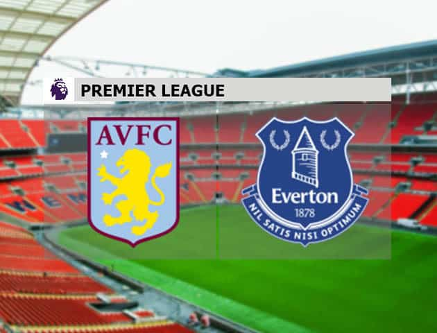 Soi kèo nhà cái Aston Villa vs Everton, 14/05/2021 - Ngoại Hạng Anh