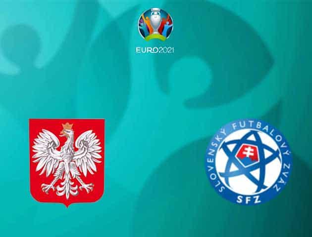 Soi kèo Ba Lan vs Slovakia, 14/06/2021 - Giải vô địch bóng đá châu Âu