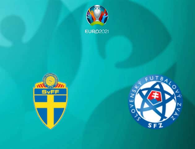 Soi kèo nhà cái Thụy Điển vs Slovakia, 18/06/2021 - Giải vô địch bóng đá châu Âu