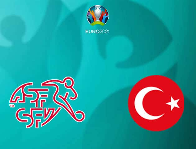 Soi kèo nhà cái Thụy Sĩ vs Thổ Nhĩ Kỳ, 20/06/2021 - Giải vô địch bóng đá châu Âu