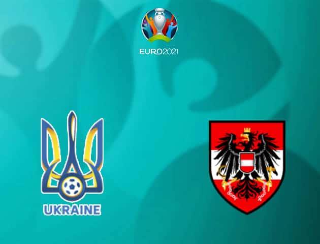 Soi kèo nhà cái Ukraine vs Áo, 21/06/2021 - Giải vô địch bóng đá châu Âu