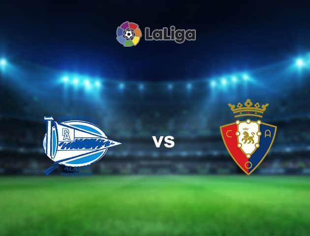 Soi kèo nhà cái Alaves vs Osasuna, 19/09/2021 - VĐQG Tây Ban Nha