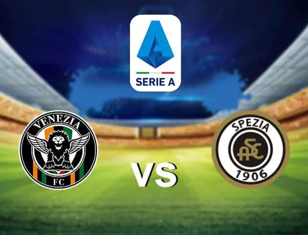 Soi kèo nhà cái Venezia vs Spezia, 19/09/2021 - VĐQG Ý